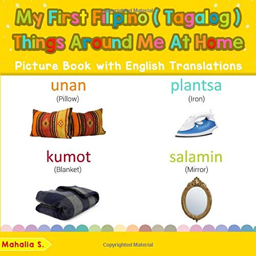 My First Filipino (Tagalog) Things Around Me at Home Picture Book with English Translations: Bilingual Early Learning & Easy Teaching Filipino ... Basic Filipino (Tagalog) words for Children)