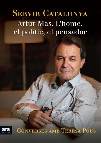 Servir Catalunya. Artur Mas. Lhome, el polític, el pensador (CATALAN) (Catalan Edition)