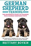 German Shepherd Training: The Beginner's Guide to Training Your German Shepherd Puppy: Includes Potty Training, Sit, Stay, Fetch, Drop, Leash Training and Socialization Training
