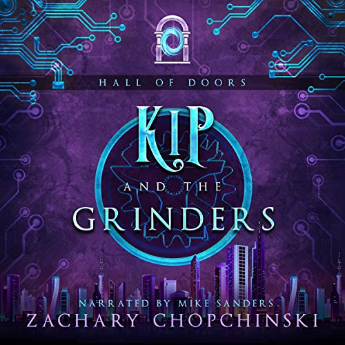 Kip and the Grinders: A Cyberpunk Tale with a Snarky Anti-hero Audiobook By Zachary Chopchinski cover art