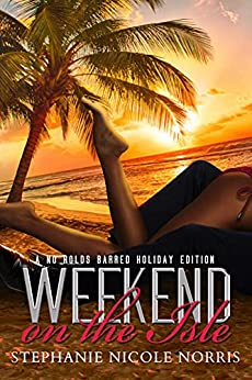 Weekend On The Isle: A No Holds Barred Holiday Edition (In The Heart of A Valentine Book 10) by [Stephanie Nicole Norris]