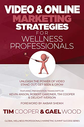 Buy Video & Online Marketing Strategies for Wellness Professionals: Unleash the Power of Video. Stand Out, Get Seen & Grow (Global Wellness Professionals Marketing Summit Success Series)