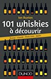 101 whiskies à découvrir - Ecosse, Irlande, Etats-Unis, Japon - Ecosse, Irlande, Etats-Unis, Japon