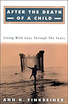 After the Death of a Child: Living with the Loss Through the Years by [Ann K. Finkbeiner]