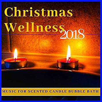 Christmas Wellness 2018 - Natural Beauty, Music for Scented Candle Bubble Bath