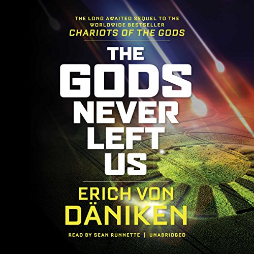 The Gods Never Left Us                   By:                                                                                                                                 Erich von Daniken                               Narrated by:                                                                                                                                 Sean Runnette                      Length: 5 hrs and 31 mins     95 ratings     Overall 4.6