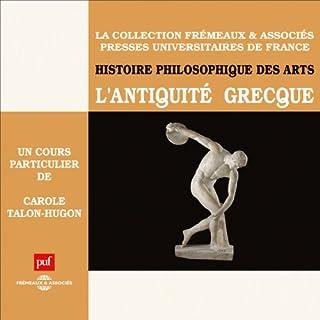 L'Antiquité grecque     Histoire philosophique des arts 1              De :                                                                                                                                 Carole Talon-Hugon                               Lu par :                                                                                                                                 Carole Talon-Hugon                      Durée : 4 h et 49 min     10 notations     Global 3,5