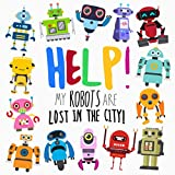 Help! My Robots Are Lost In The City!: A Fun Where's Wally Style Book for 2-4 Year Olds (Help! Books)