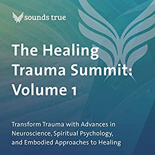 The Healing Trauma Summit: Volume 1     Transform Trauma with Advances in Neuroscience, Spiritual Psychology, and Embodied Approaches to Healing              By:                                                                                                                                 Peter A Levine PhD,                                                                                        Judith Blackstone PhD,                                                                                        Zainab Salbi,                   and others                          Narrated by:                                                                                                                                 Peter A Levine PhD,                                                                                        Judith Blackstone PhD,                                                                                        Zainab Salbi,                   and others                 Length: 5 hrs and 41 mins     3 ratings     Overall 4.0
