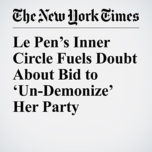 Le Pen's Inner Circle Fuels Doubt About Bid to 'Un-Demonize' Her Party copertina