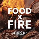 Food by Fire: Grilling and BBQ with Derek Wolf of Over the Fire Cooking