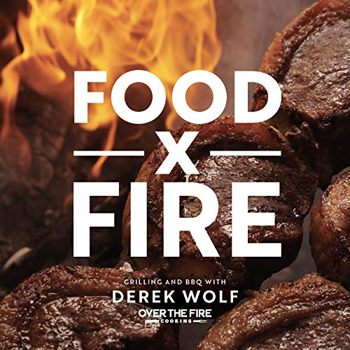 Compare Textbook Prices for Food by Fire: Grilling and BBQ with Derek Wolf of Over the Fire Cooking  ISBN 9781592339754 by Wolf, Derek