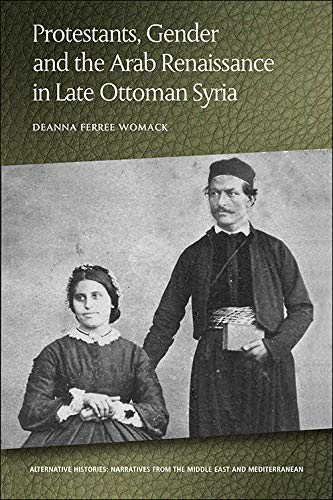 Compare Textbook Prices for Protestants, Gender and the Arab Renaissance in Late Ottoman Syria Alternative Histories  ISBN 9781474436717 by Womack, Deanna Ferree