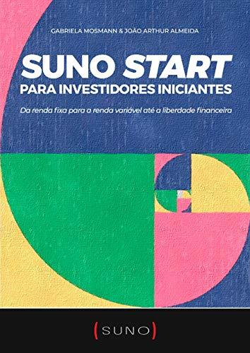 Suno Start para Investidores Iniciantes: Da renda fixa para a renda variável até a liberdade financeira