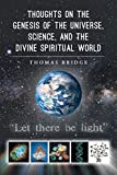 Thoughts on the Genesis of the Universe, Science, and the Divine Spiritual World (English Edition)