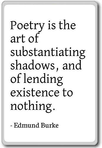 Poëzie is de kunst van het onderbouwen van schaduwen, een. - Edmund Burke - citaten koelkast magneet