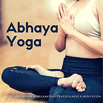 Abhaya Yoga (Music For Calmness, Relaxation, Peacefulness and amp; Meditation)