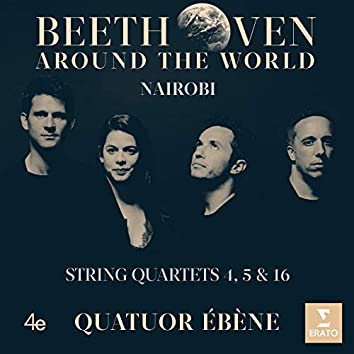 Beethoven Around the World: Nairobi, String Quartets Nos 4, 5 & 16