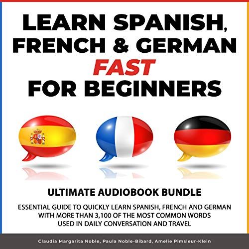 Learn Spanish, French & German Fast for Beginners: Essential Guide to Quickly Learn Spanish, French and German with More Than 3,100 of the Most Common Words Used in Daily Conversation and Travel audiobook cover art