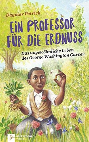 Ein Professor für die Erdnuss: Das ungewöhnliche Leben des George Washington Carver