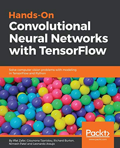 Hands-On Convolutional Neural Networks with TensorFlow: Solve computer vision problems with modeling in TensorFlow and Python. (English Edition)