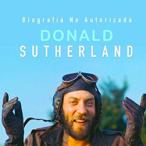 Donald Sutherland: Biografía no autorizada [Donald Sutherland: Unauthorized Biography] copertina