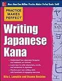 Practice Makes Perfect Writing Japanese Kana (Practice Makes Perfect (McGraw-Hill))