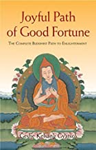 Joyful Path of Good Fortune: The Complete Guide to the Buddhist Path to Enlightenment: The Complete Buddhist Path to Enlightenment by Geshe Kelsang Gyatso (2012-09-10)