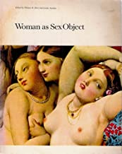 Woman as Sex Object; Studies in Erotic Art 1730-1970, Art News Annual XXXVIII