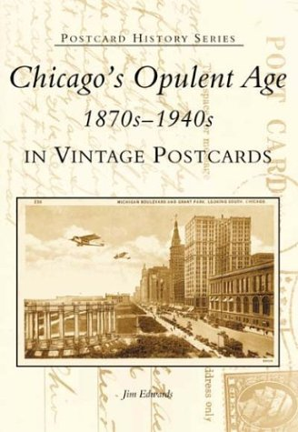 Chicago's Opulent Age 1870s-1940s in Vintage Postcards (Postcard History Series)