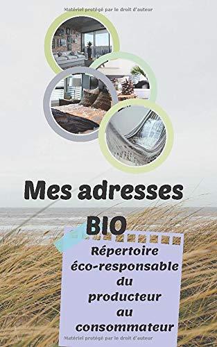 Mes adresses BIO: Répertoire éco-responsable du producteur au consommateur 100 pages 12 x 20 cm Fl