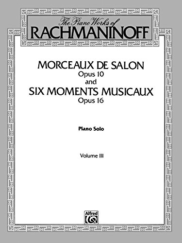 The Piano Works of Rachmaninoff, Volume 3: Morceaux de salon, Op. 10, and Six moments musicaux, Op. 16: For Advanced Piano (Belwin Edition) (English Edition)