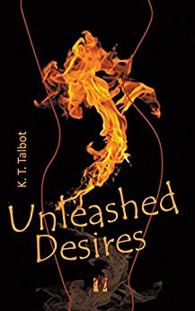 Unleashed Desires by [K. T. Talbot]