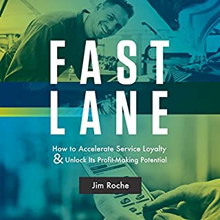 Fast Lane     How to Accelerate Service Loyalty and Unlock Its Profit-Making Potential              By:                                                                                                                                 Jim Roche                               Narrated by:                                                                                                                                 Ken Seeraty                      Length: 3 hrs and 21 mins     5 ratings     Overall 4.2