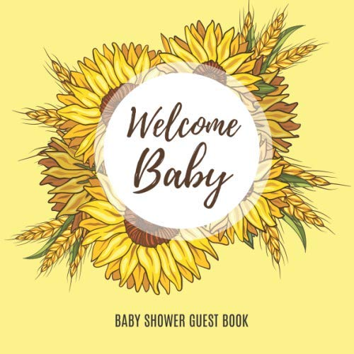 Welcome Baby Baby Shower Guest Book: Baby Shower Books for Gift For First Time Parents; Featuring Guest Sign in, Wishes For Baby, Advice For Parents, ... & Elegant Yellow Sunflower Floral Design