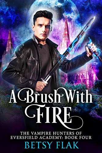 A Brush with Fire (The Vampire Hunters of Eversfield Academy Book 4) (English Edition)