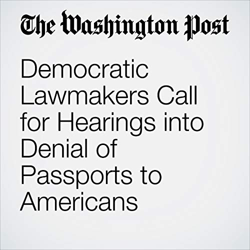 Democratic Lawmakers Call for Hearings into Denial of Passports to Americans copertina