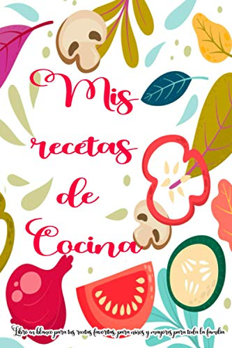 MIS RECETAS DE COCINA   Libro en blanco para tus recetas favoritas para niños y mayores para toda la familia: Cuaderno regalo para adentrarte en el ... carne, pescado, postres, japonés, italiano
