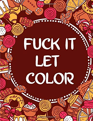 Fuck It Let Color: Swear Word Street Relieving Adult Coloring Book: 20 Unique And 2 Copies Every Image. Swear Word Coloring Designs and Stress Relieving for Adult Relaxation, Meditation, and Happines
