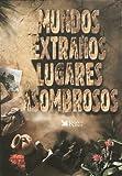 MUNDOS EXTRAÑOS LUGARES ASOMB.   C13C  *