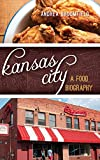 Kansas City: A Food Biography (Big City Food Biographies)