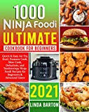 1000 Ninja Foodi Ultimate Cookbook for Beginners: Quick & Easy Air Fry, Broil, Pressure Cook, Slow Cook, Dehydrate, and Tendercrispy Ninja Foodi Recipes for Beginners & Advanced Users | 2021