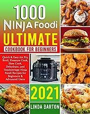 1000 Ninja Foodi Ultimate Cookbook for Beginners: Quick & Easy Air Fry, Broil, Pressure Cook, Slow Cook, Dehydrate, and Tendercrispy Ninja Foodi Recipes for Beginners & Advanced Users | 2021
