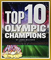 Top 10 Olympic Champions (Top 10 in Sports)