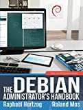 The Debian Administrator s Handbook: Debian Jessie From Discovery To Mastery