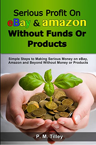 Amazon Com Serious Profit On Ebay Amazon Without Funds Or Products Simple Steps To Making Serious Money On Ebay Amazon And Beyond Without Money Or Products Free Coupon Included Make Easy Money