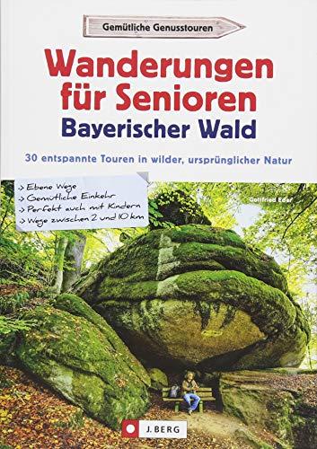 Wanderführer Bayerischer Wald: Wanderungen für Senioren Bayerischer Wald. 30 entspannte Touren in wilder, ursprünglicher Natur. Wandern im ... auch mit Kindern / Wege zwischen 2 und 10 km