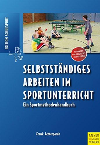 Selbstständiges Arbeiten im Sportunterricht: Ein Sportmethodenhandbuch (Edition Schulsport 6)