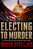 Electing To Murder: A compelling crime thriller (Mac McRyan Mystery Thriller and Suspense Series Book) (McRyan Mystery Series Book 4)