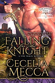 Falling for the Knight: A Time Travel Romance (Enchanted Falls Trilogy, Book 2) by [Cecelia Mecca]